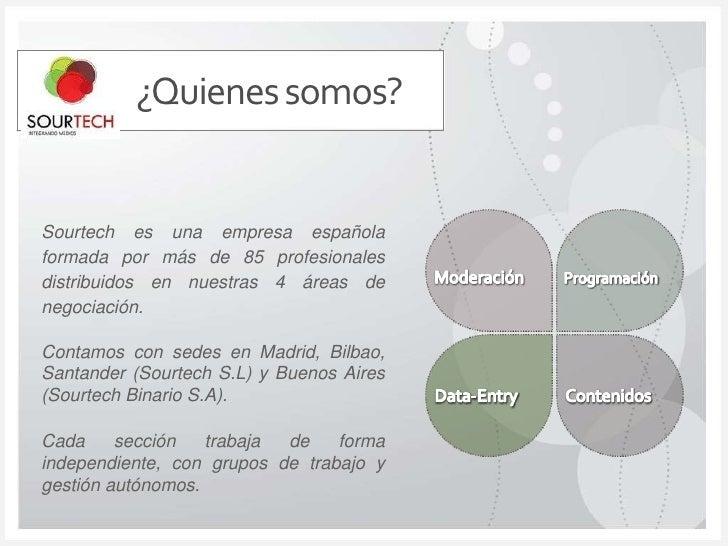 ¿Quienes somos?      <br />Sourtech es una empresa española formada por más de 85 profesionales distribuidos en nuestras 4...
