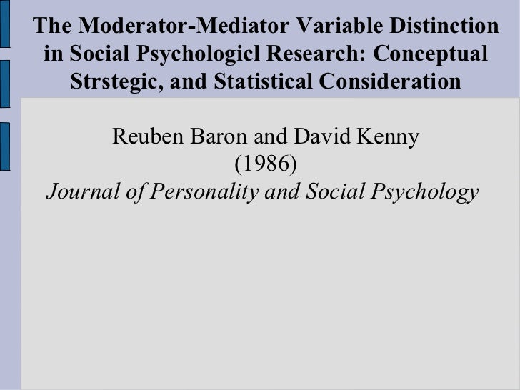 The Moderator-Mediator Variable Distinction in Social Psychologicl Research: Conceptual Strstegic, and Statistical Conside...
