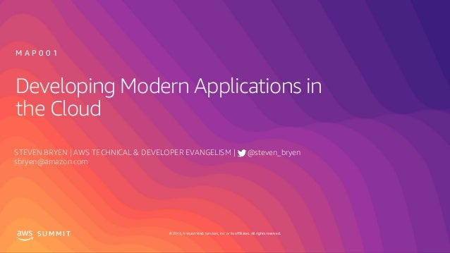 © 2019, Amazon Web Services, Inc. or its affiliates. All rights reserved.S U M M I T Developing Modern Applications in the...