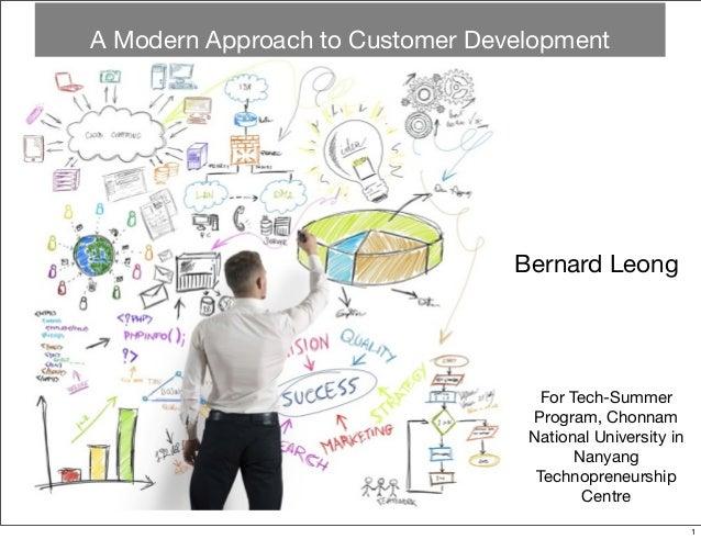 Bernard LeongFor Tech-SummerProgram, ChonnamNational University inNanyangTechnopreneurshipCentreA Modern Approach to Custo...
