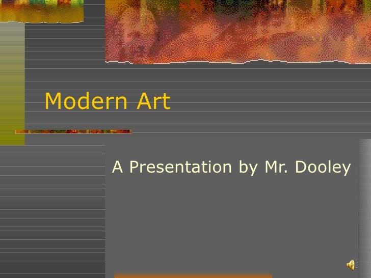 Modern Art A Presentation by Mr. Dooley