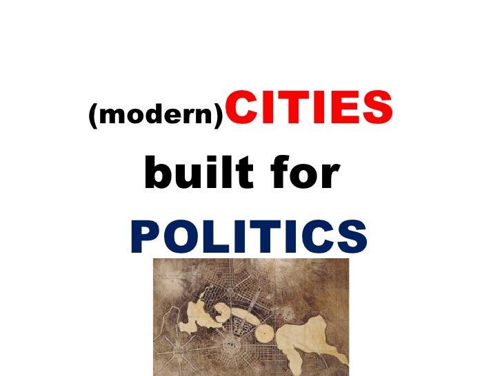 (modern) CITIES   built for  POLITICS