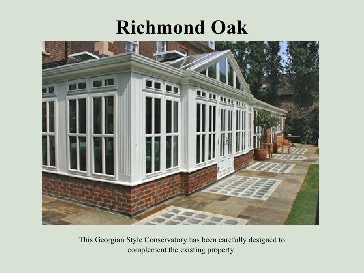 Richmond Oak <ul><li>This Georgian Style Conservatory has been carefully designed to </li></ul><ul><li>complement the exis...