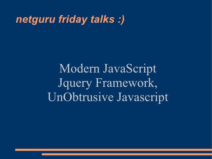 netguru friday talks :)           Modern JavaScript        Jquery Framework,       UnObtrusive Javascript