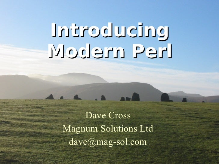 Introducing Modern Perl Dave Cross Magnum Solutions Ltd [email_address]