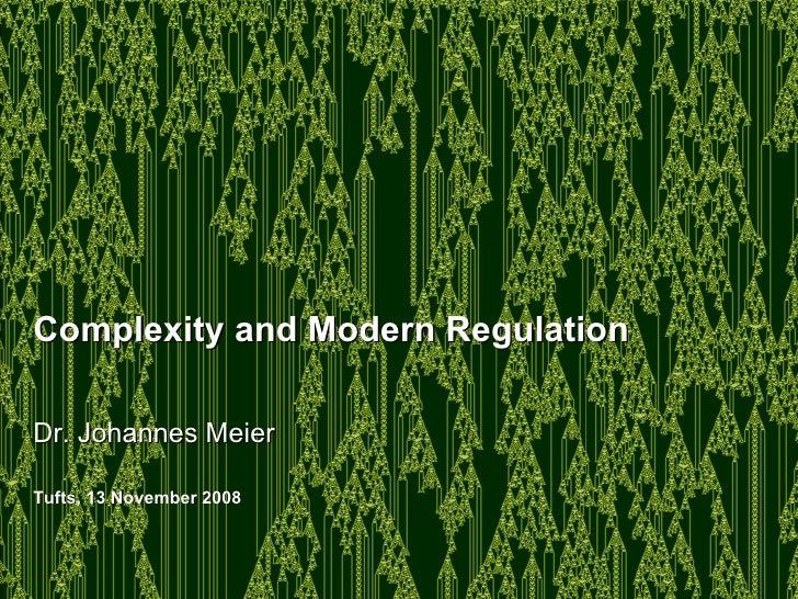 Complexity and Modern Regulation  Dr. Johannes Meier Tufts, 13 November 2008
