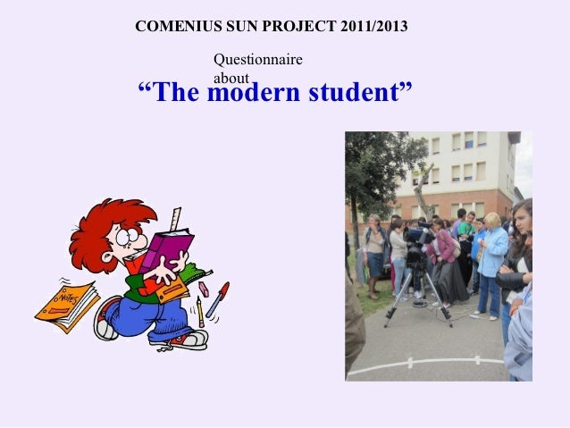 "COMENIUS SUN PROJECT 2011/2013        Questionnaire        about""The modern student"""
