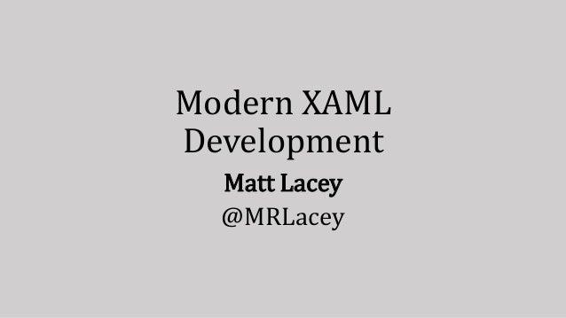 Modern XAML Development Matt Lacey @MRLacey
