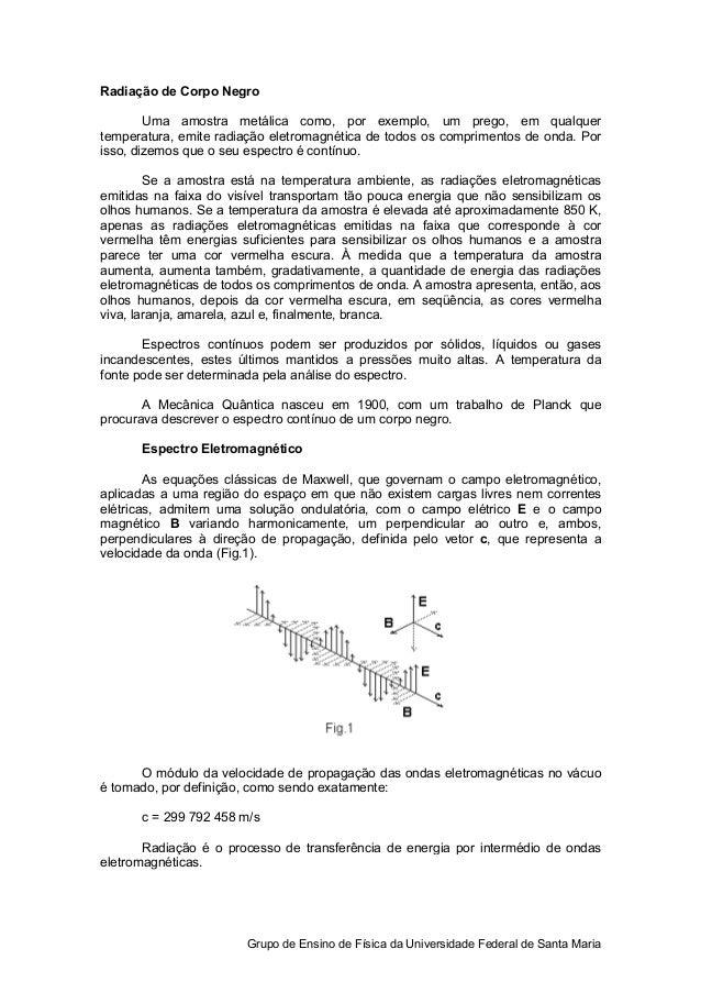Radiação de Corpo Negro        Uma amostra metálica como, por exemplo, um prego, em qualquertemperatura, emite radiação el...