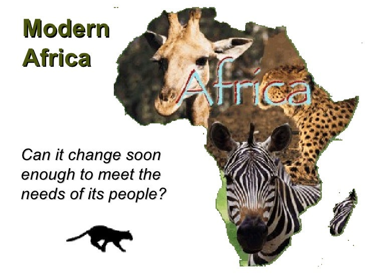 Modern Africa Can it change soon enough to meet the needs of its people?
