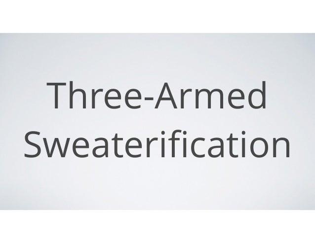 Three-Armed Sweaterification