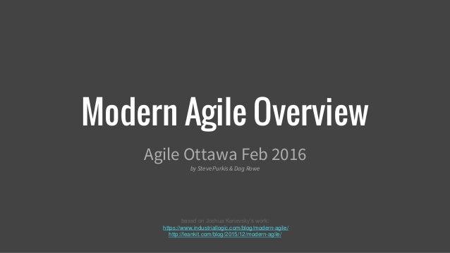 Modern Agile Overview Agile Ottawa Feb 2016 by Steve Purkis & Dag Rowe based on Joshua Kerievsky's work: https://www.indus...
