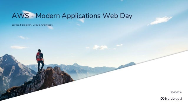 AWS - Modern Applications Web Day Jukka Forsgren, Cloud Architect 25-10-2018