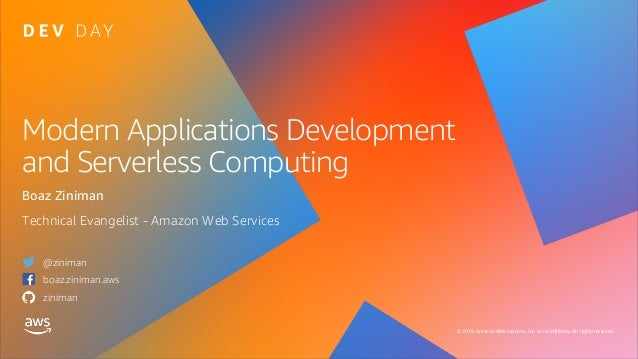 © 2019, Amazon Web Services, Inc. or its affiliates. All rights reserved. Modern Applications Development and Serverless C...