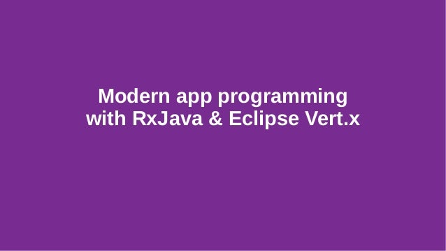 Modern app programming with RxJava & Eclipse Vert.x