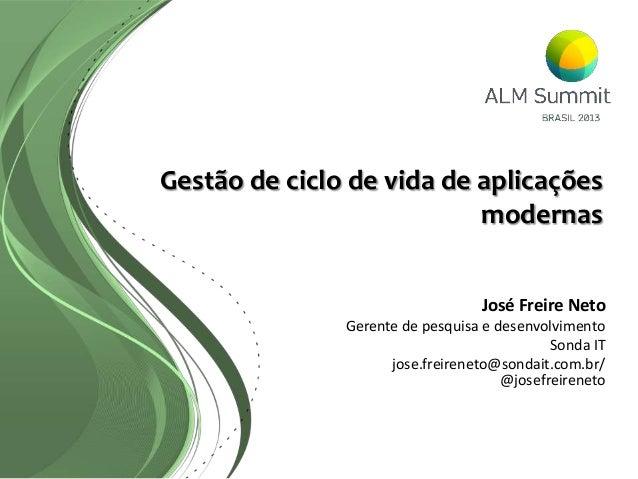 Gestão de ciclo de vida de aplicaçõesmodernasJosé Freire NetoGerente de pesquisa e desenvolvimentoSonda ITjose.freireneto@...