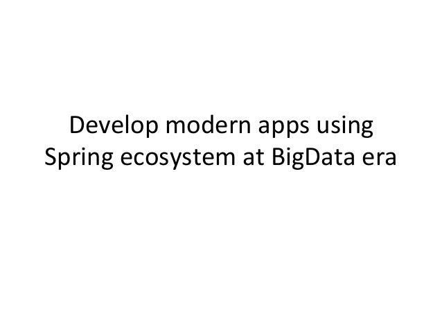Develop  modern  apps  using   Spring  ecosystem  at  BigData  era
