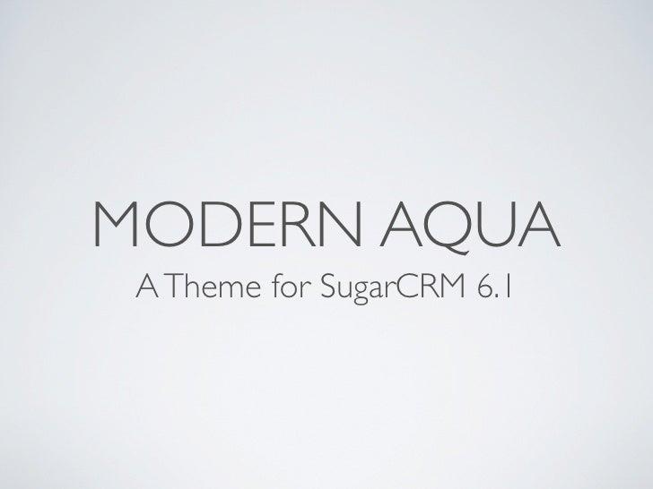 MODERN AQUA  A Theme for SugarCRM 6.1