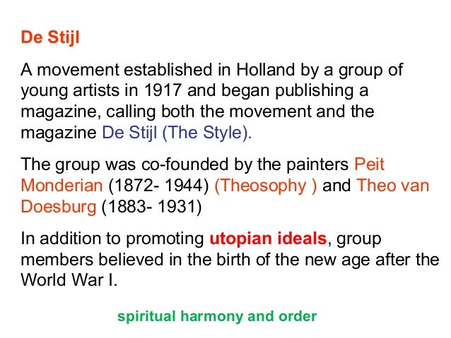De Stijl A movement established in Holland by a group of young artists in 1917 and began publishing a magazine, calling bo...