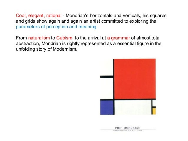 Cool, elegant, rational - Mondrian's horizontals and verticals, his squares and grids show again and again an artist commi...