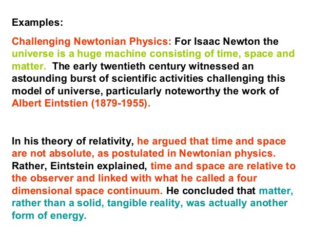 Examples: Challenging Newtonian Physics: For Isaac Newton the universe is a huge machine consisting of time, space and mat...