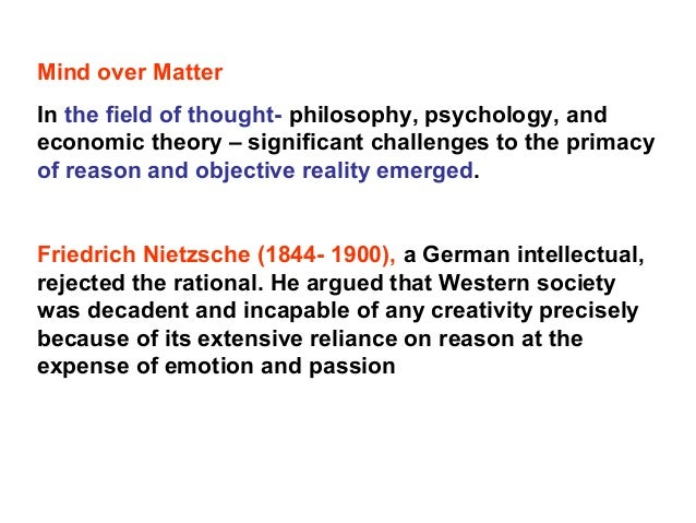 Mind over Matter In the field of thought- philosophy, psychology, and economic theory – significant challenges to the prim...