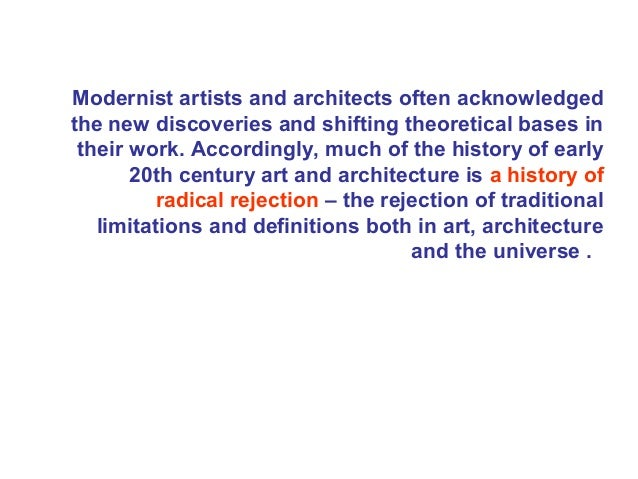 Modernist artists and architects often acknowledged the new discoveries and shifting theoretical bases in their work. Acco...