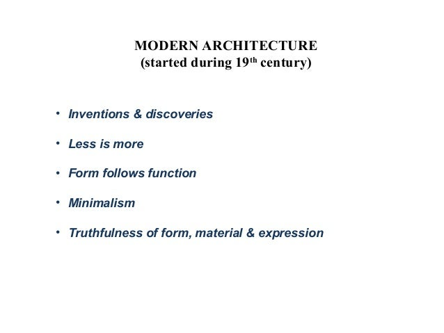 MODERN ARCHITECTURE (started during 19th century)  Inventions &  discoveries  Less is more ...