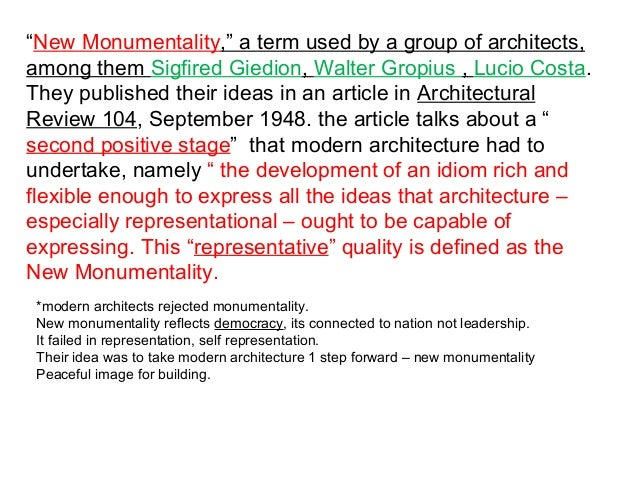 """""""New Monumentality,"""" a term used by a group of architects,  among them Sigfired Giedion, Walter Gropius , Lucio Costa.  Th..."""
