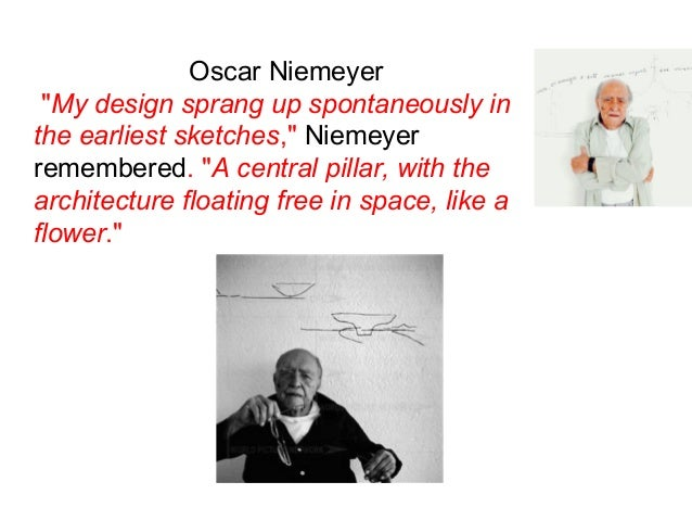 """Oscar Niemeyer  """"My design sprang up spontaneously in  the earliest sketches,"""" Niemeyer  remembered. """"A central pillar, wi..."""