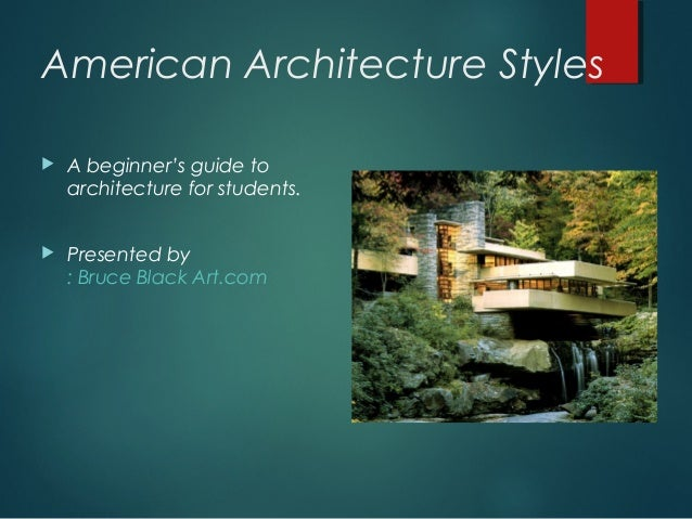American Architecture Styles   A beginner's guide to    architecture for students.   Presented by    : Bruce Black Art.com