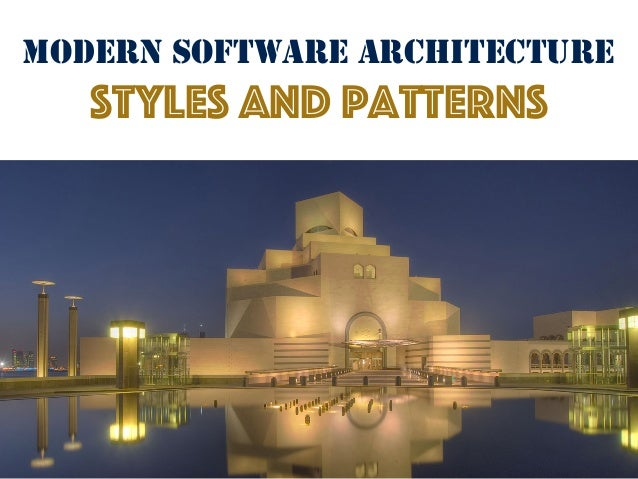 MODERN SOFTWARE ARCHITECTURE styles and patterns