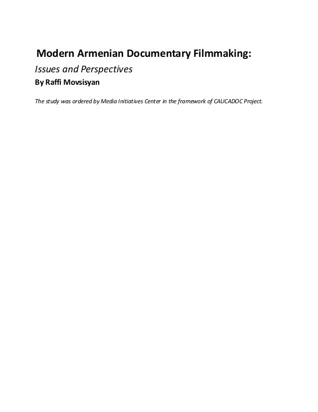 Modern Armenian Documentary Filmmaking: Issues and Perspectives By Raffi Movsisyan The study was ordered by Media Initiati...