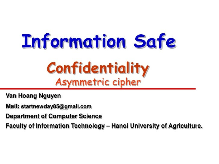 Information Safe              Confidentiality                 Asymmetric cipherVan Hoang NguyenMail: startnewday85@gmail.c...