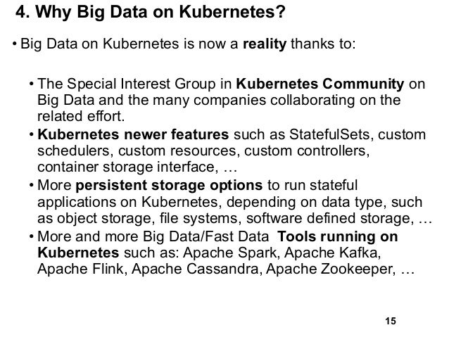 4. Why Big Data on Kubernetes? • Big Data on Kubernetes is now a reality thanks to: • The Special Interest Group in Kubern...