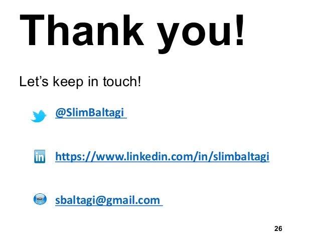 Thank you! Let's keep in touch! @SlimBaltagi https://www.linkedin.com/in/slimbaltagi sbaltagi@gmail.com 26