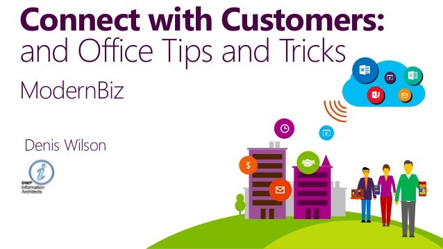 Connect with Customers: and Office Tips and Tricks $ Denis Wilson ModernBiz