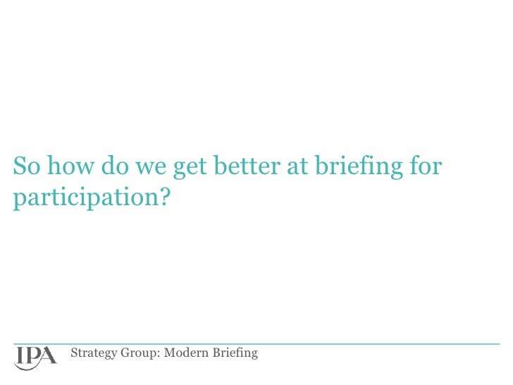 So how do we get better at briefing forparticipation?     Strategy Group: Modern Briefing