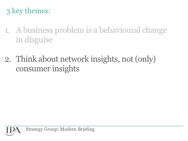 3 key themes:1. A business problem is a behavioural change   in disguise2. Think about network insights, not (only)   cons...