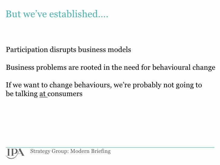 But we've established….Participation disrupts business modelsBusiness problems are rooted in the need for behavioural chan...
