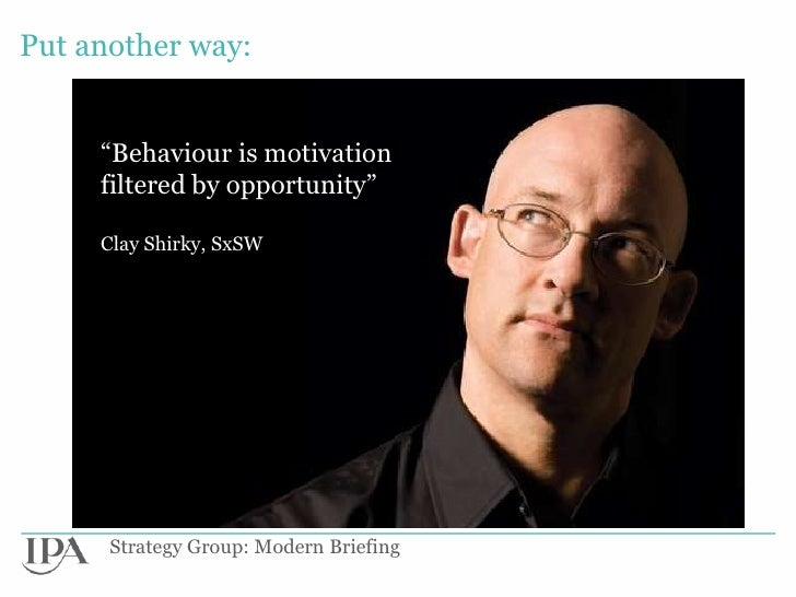"""Put another way:     """"Behaviour is motivation     filtered by opportunity""""     Clay Shirky, SxSW      Strategy Group: Mode..."""