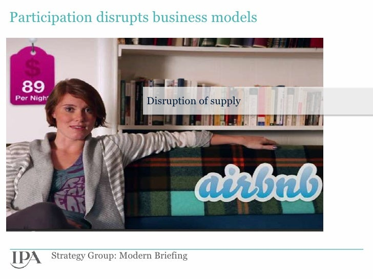 Participation disrupts business models                           Disruption of supply      Strategy Group: Modern Briefing