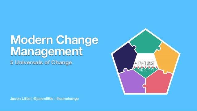 Jason Little | @jasonlittle | #leanchange Modern Change Management 5 Universals of Change