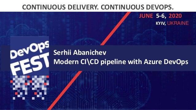 Continuous Delivery. Continuous DevOps. KYIV, 2020 CONTINUOUS DELIVERY. CONTINUOUS DEVOPS. 5-6,JUNE 2020 KYIV, UKRAINE Ser...