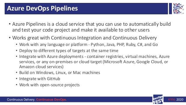 Continuous Delivery. Continuous DevOps. KYIV, 2020 Azure DevOps Pipelines • Azure Pipelines is a cloud service that you ca...