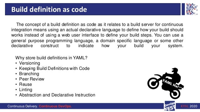 Continuous Delivery. Continuous DevOps. KYIV, 2020 Build definition as code Why store build definitions in YAML? • Version...