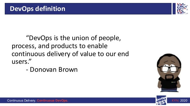 """Continuous Delivery. Continuous DevOps. KYIV, 2020 """"DevOps is the union of people, process, and products to enable continu..."""
