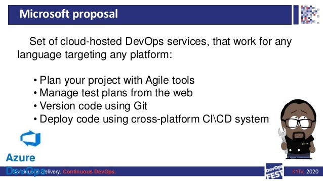 Continuous Delivery. Continuous DevOps. KYIV, 2020 Microsoft proposal Set of cloud-hosted DevOps services, that work for a...