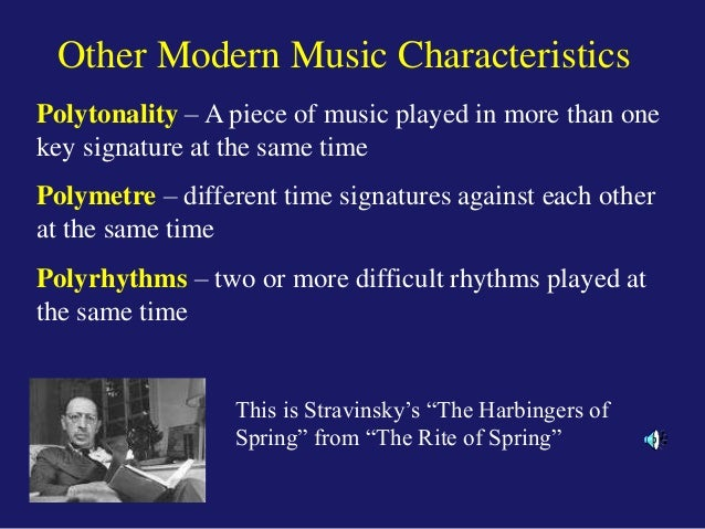 characteristics of modern music 20th century music evolved both stylistically and characteristically, some of the overarching changes were outlined in the first blog post - this post aims to explore some of the style specific features - such as the characteristics of impressionism, expressionism, and neoclassicism.