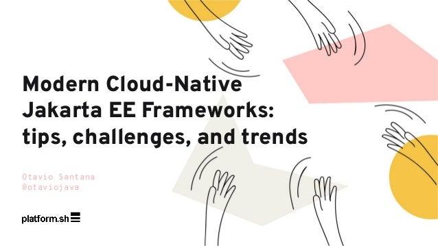 Otavio Santana @otaviojava Modern Cloud-Native Jakarta EE Frameworks: tips, challenges, and trends